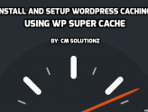 CM Solutionz WP Super Cache Installation guide and setup